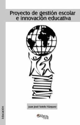 Proyecto de Gestion Escolar E Innovacion Educativa 9781597542128