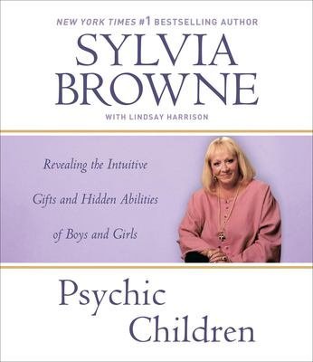 Psychic Children: Revealing the Intuitive Gifts and Hidden Abilities of Boys and Girls 9781598870886