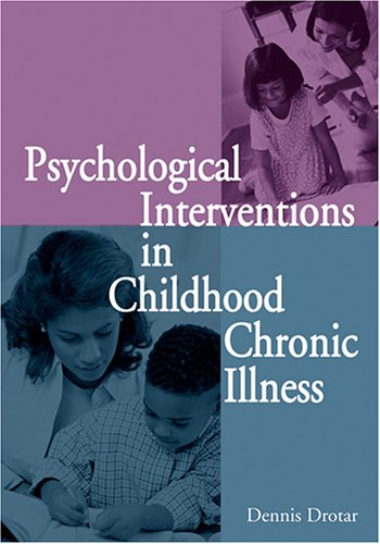 Psychological Interventions in Childhood Chronic Illness 9781591473305