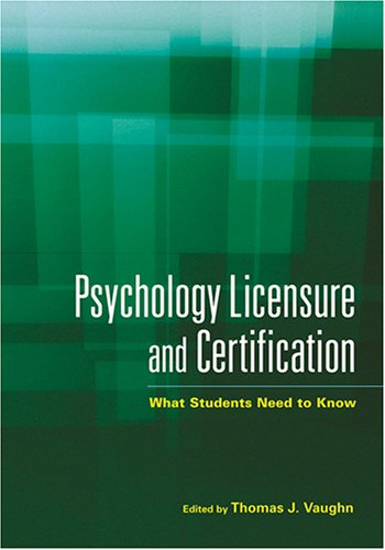 Psychology Licensure and Certification: What Students Need to Know 9781591474074