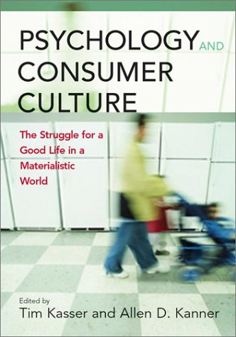 Psychology and Consumer Culture: The Struggle for a Good Life in a Materialistic World 9781591470465