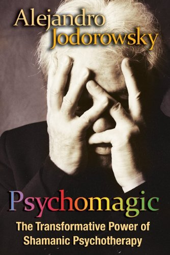 Psychomagic: The Transformative Power of Shamanic Psychotherapy 9781594773365