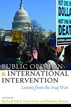 Public Opinion and International Intervention: Lessons from the Iraq War 9781597974936