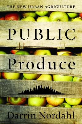 Public Produce: The New Urban Agriculture 9781597265881