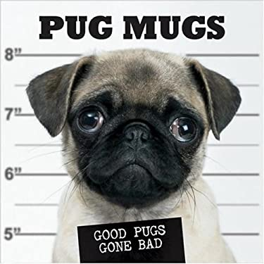 Pug Mugs: Good Pugs Gone Bad 9781595434395
