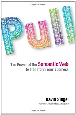 Pull: The Power of the Semantic Web to Transform Your Business 9781591842774