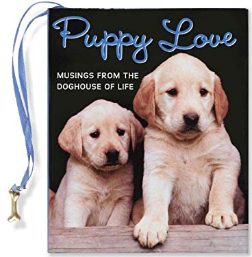 Puppy Love: Musings from the Doghouse of Life [With Puppy Charm] 9781593599164