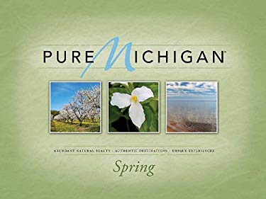 Pure Michigan: Abundant Natural Beauty, Authentic Destinations, Unique Experiences: Spring 9781591932451
