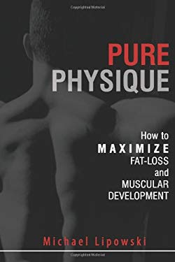 Pure Physique: How to Maximize Fat-Loss and Muscular Development 9781599320106