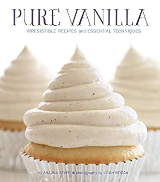 Pure Vanilla: Irresistible Recipes and Essential Techniques 9781594745966