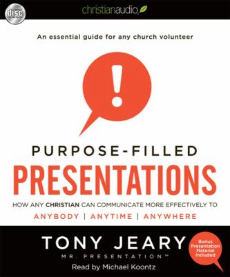 Purpose-Filled Presentations: How Any Christian Can Communicate More Effectively to Anybody, Anytime, Anywhere 9781596448377