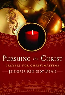Pursuing the Christ: Prayers for Christmas Time 9781596693203