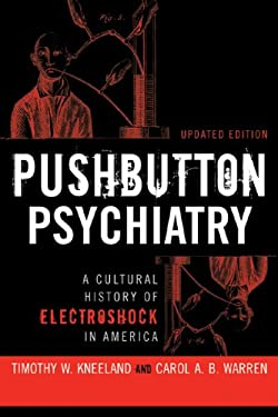 Pushbutton Psychiatry: A Cultural History of Electric Shock in America 9781598743630