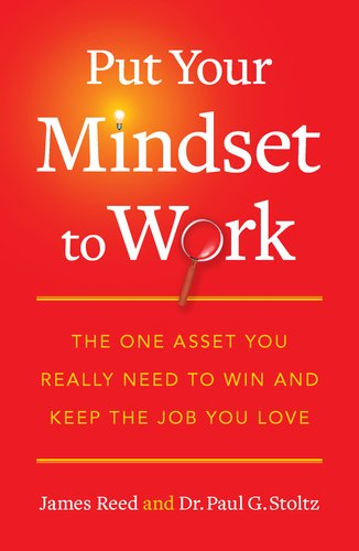 Put Your Mindset to Work: The One Asset You Really Need to Win and Keep the Job You Love 9781591844082