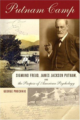 Putnam Camp: Sigmund Freud, James Jackson Putnam, and the Purpose of American Psychology 9781590511824