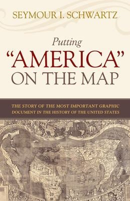Putting America on the Map: The Story of the Most Important Graphic Document in the History of the United States 9781591025139