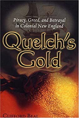 Quelch's Gold: Piracy, Greed, and Betrayal in Colonial New England 9781597972338