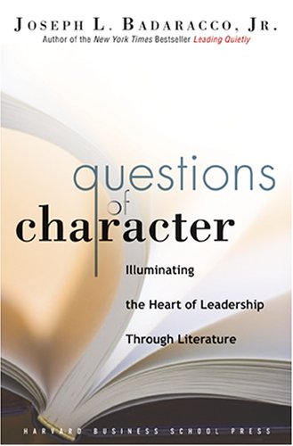Questions of Character: Illuminating the Heart of Leadership Through Literature 9781591399681