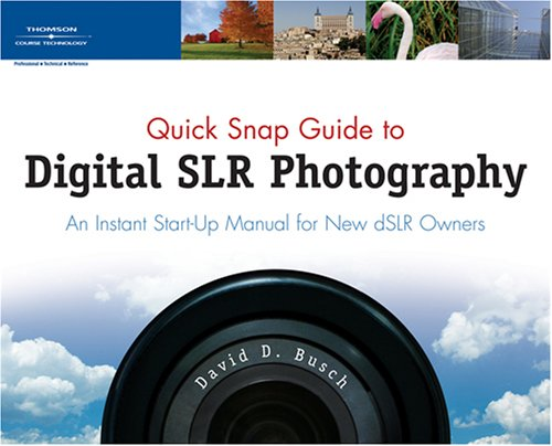 Quick Snap Guide to Digital Slr Photography: An Instant Start-Up Manual for New Dslr Owners 9781598631876