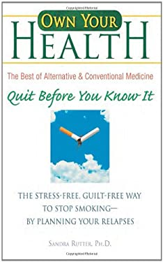 Quit Before You Know It: The Stress-Free, Guilt-Free Way to Stop Smoking - By Planning Your Relapses 9781592853625