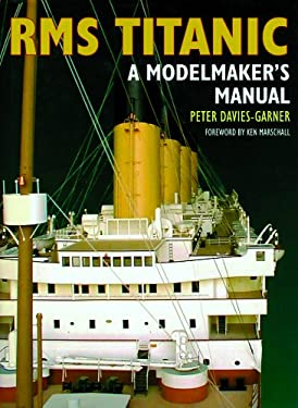 RMS Titanic: A Modelmaker's Manual 9781591147299