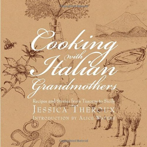 Cooking with Italian Grandmothers: Recipes and Stories from Tuscany to Sicily 9781599620893
