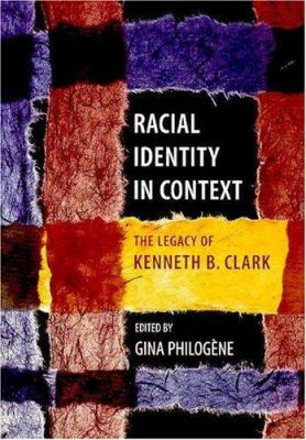 Racial Identity in Context: The Legacy of Kenneth B. Clark 9781591471226