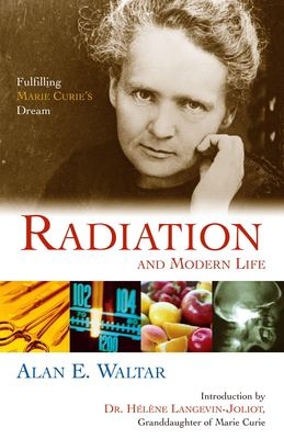 Radiation and Modern Life: Fulfilling Marie Curie's Dream 9781591022503