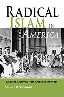 Radical Islam in America: Salafism's Journey from Arabia to the West 9781597973021