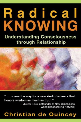 Radical Knowing: Understanding Consciousness Through Relationship 9781594770791