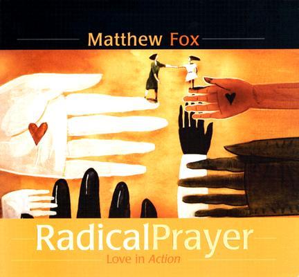 Radical Prayer: Love in Action 9781591791188
