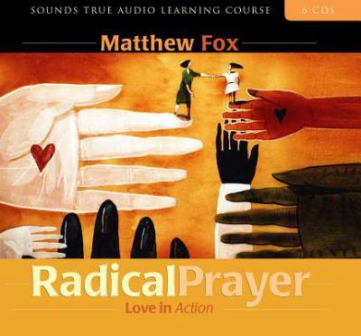 Radical Prayer: Love in Action 9781591791195