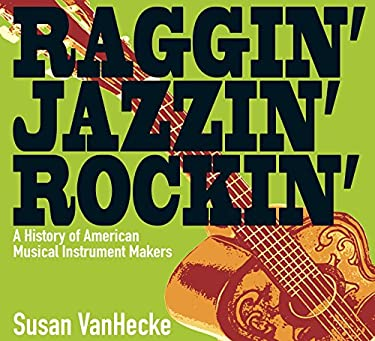 Raggin', Jazzin', Rockin': A History of American Musical Instrument Makers 9781590785744