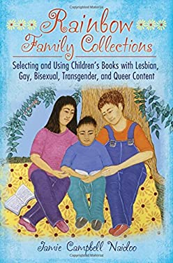 Rainbow Family Collections: Selecting and Using Children's Books with Lesbian, Gay, Bisexual, Transgender, and Queer Content 9781598849608