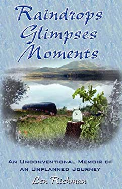 Raindrops Glimpses Moments: An Unconventional Memoir of an Unplanned Journey 9781595268372