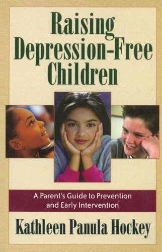 Raising Depression-Free Children: A Parent's Guide to Prevention and Early Intervention