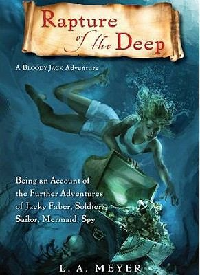 Rapture of the Deep: Being an Account of the Further Adventures of Jacky Faber, Soldier, Sailor, Mermaid, Spy 9781593164836