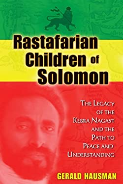 Rastafarian Children of Solomon: The Legacy of the Kebra Nagast and the Path to Peace and Understanding 9781591431541