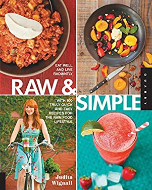 Raw and Simple: Eat Well and Live Radiantly with Truly Quick and Easy Recipes for the Raw Food Lifestyle 9781592538201