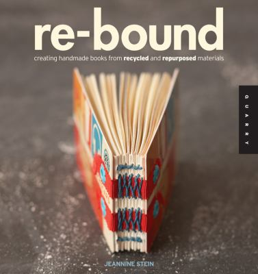 Re-Bound: Creating Handmade Books from Recycled and Repurposed Materials 9781592535248