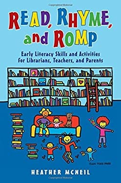 Read, Rhyme, and Romp: Early Literacy Skills and Activities for Librarians, Teachers, and Parents 9781598849561