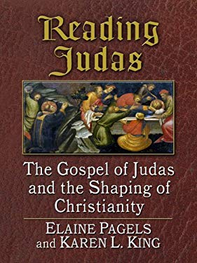 Reading Judas: The Gospel of Judas and the Shaping of Christianity 9781597227179