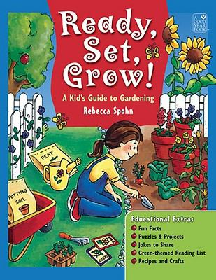 Ready Set Grow A Kid S Guide To Gardening