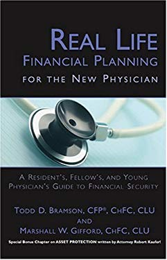 Real Life Financial Planning for the New Physician: A Resident, Fellow, and Young Physician's Guide to Financial Security 9781596222922