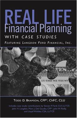 Real Life Financial Planning with Case Studies: Featuring Langdon Ford Financial, Inc. 9781596225404