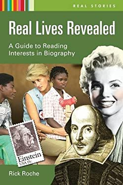 Real Lives Revealed: A Guide to Reading Interests in Biography 9781591586647