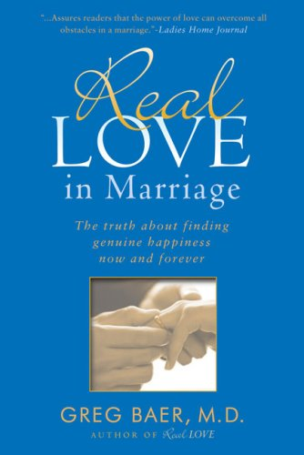 Real Love in Marriage: The Truth about Finding Genuine Happiness Now and Forever 9781592403103