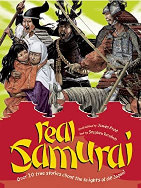 Real Samurai: Over 20 True Stories about the Knights of Old Japan!