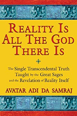 Reality Is All the God There Is: The Single Transcendental Truth Taught by the Great Sages and the Revelation of Reality Itself 9781594772573