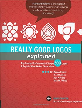 Really Good Logos Explained: Top Design Professionals Critique 500 Logos & Explain What Makes Them Work 9781592534272